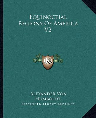 Kessinger Publishing Equinoctial Regions of America V2 by Humboldt, Alexander Von [Paperback] at Sears.com